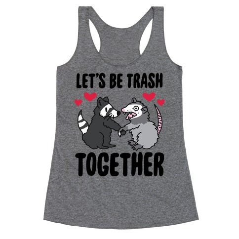 Let's Be Trash Together Racerback Tank Top
