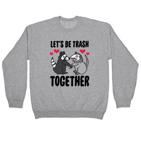 Let's Be Trash Together Pullover