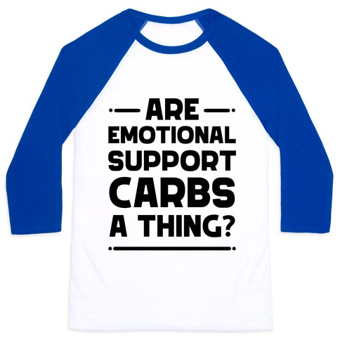 Are Emotional Support Carbs A Thing?  Baseball Tee
