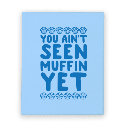 You Ain't Seen Muffin Yet Canvas Print