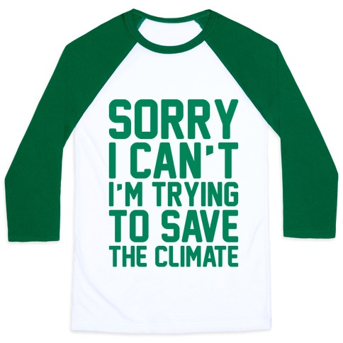 Sorry I Can't I'm Trying To Save The Climate Baseball Tee