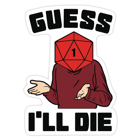 Guess I'll Die d20 Die Cut Sticker