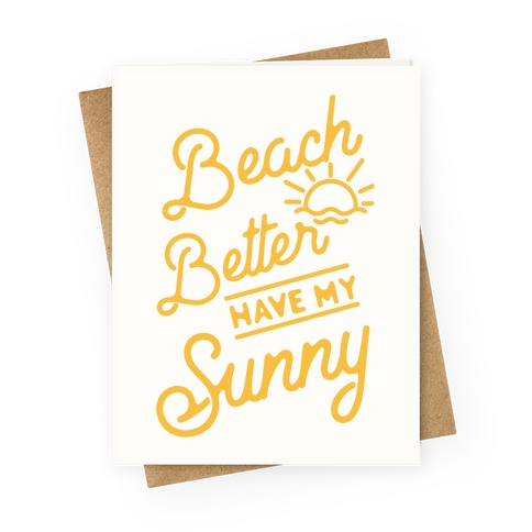 Beach Better Have My Sunny Greeting Card
