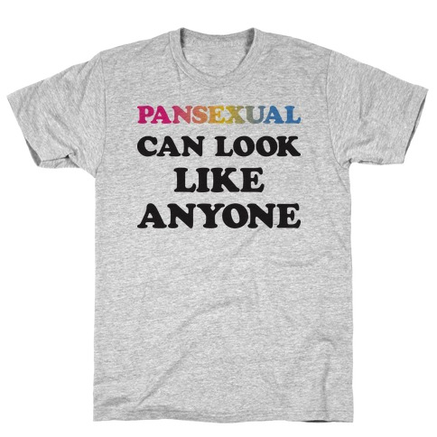 Pansexual Can Look Like Anyone T-Shirt