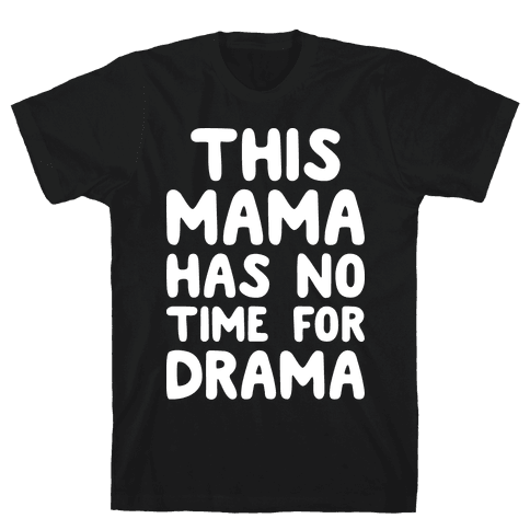 This Mama Has No Time For Drama Mens T-Shirt