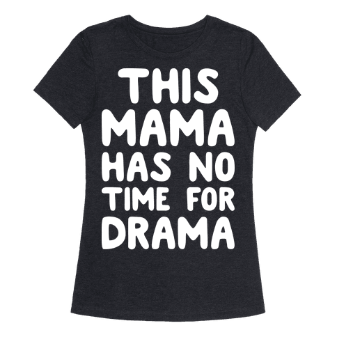 This Mama Has No Time For Drama Womens T-Shirt