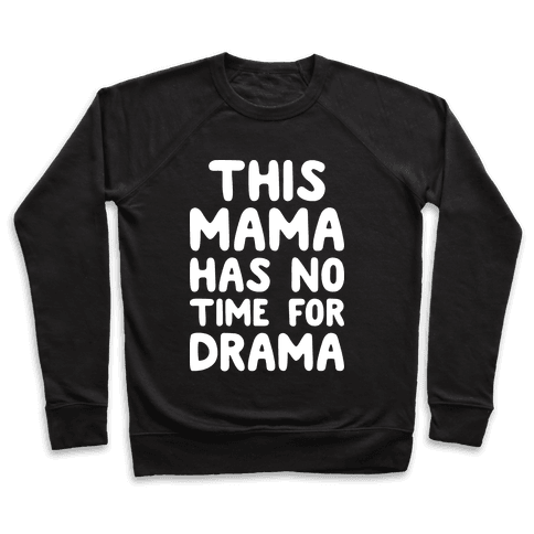 This Mama Has No Time For Drama Pullover