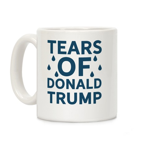 Tears of Donald Trump Coffee Mug