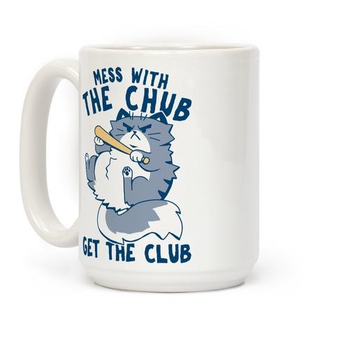 Mess With The Chub, Get The Club Coffee Mug