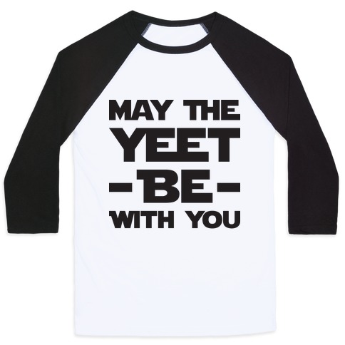 May The Yeet Be With You Baseball Tee
