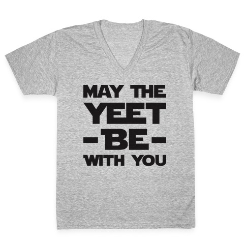 May The Yeet Be With You V-Neck Tee Shirt