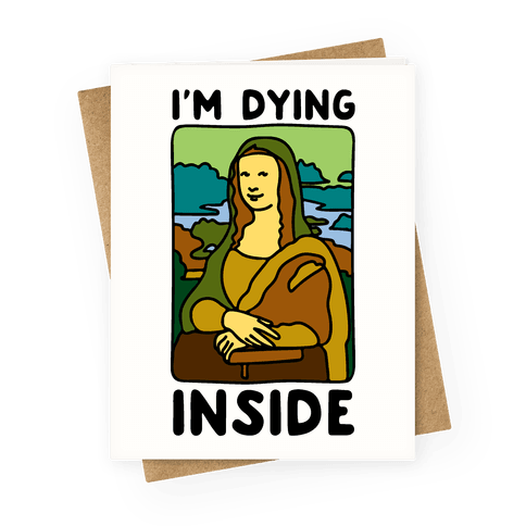 I'm Dying Inside Mona Lisa Parody Greeting Card