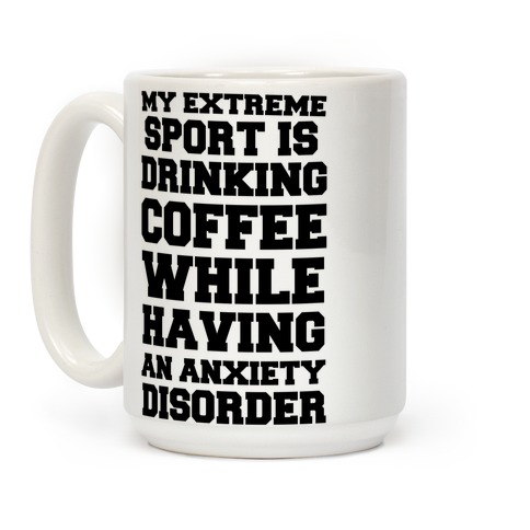 My Extreme Sport is Drinking Coffee While Having an Anxiety Disorder Coffee Mug