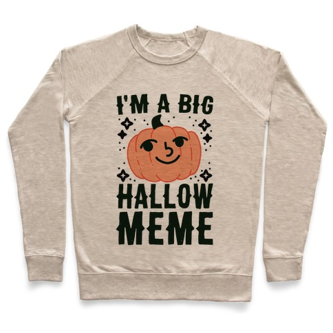 I'm a Big Hallow-Meme Pullover