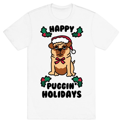 Happy Puggin' Holidays T-Shirt