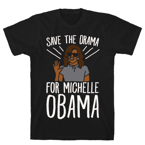 Save The Drama For Michelle Obama White Print  Mens T-Shirt