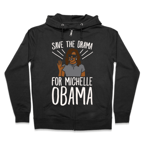 Save The Drama For Michelle Obama White Print  Zip Hoodie
