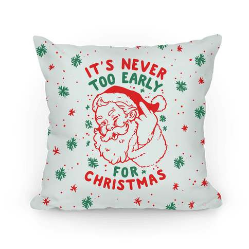 It's Never Too Early For Christmas Pillow