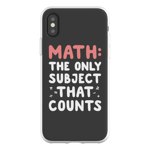Math: The Only Subject That Counts Phone Flexi-Case