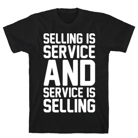 Selling Is Service and Service Is Selling White Print Mens T-Shirt