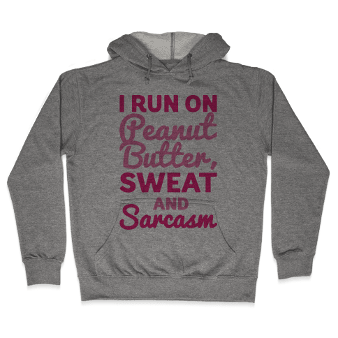 I Run On Peanut Butter Sweat and Sarcasm Hooded Sweatshirt