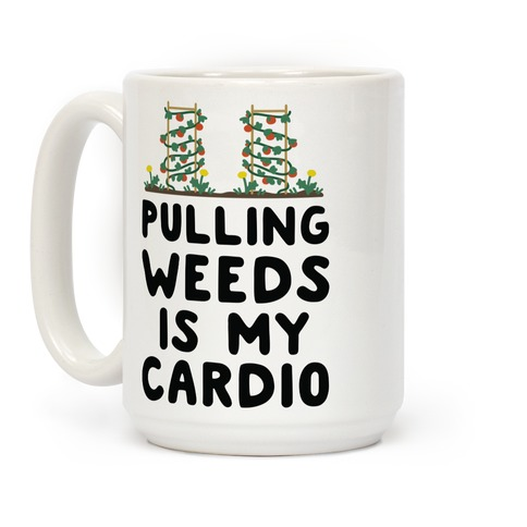 Pulling Weeds Is My Cardio Coffee Mug