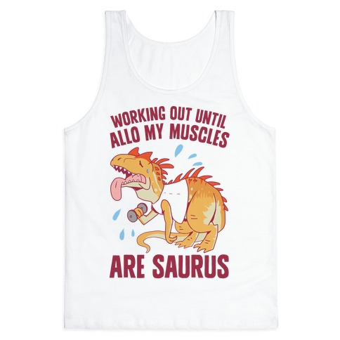 Working Out Until Allo My Muscles Are Saurus Tank Top