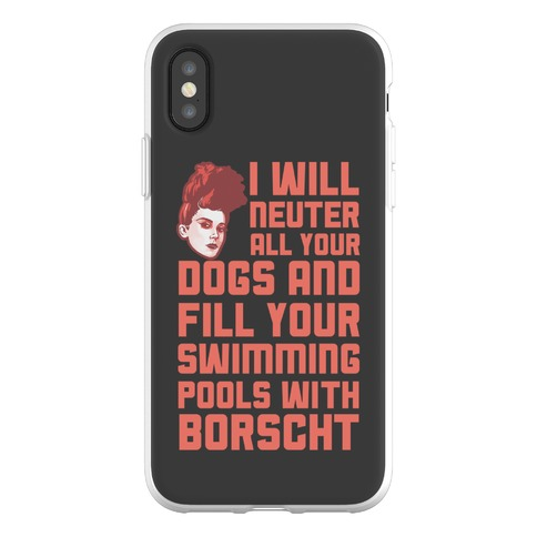 I Will Neuter All Your Dogs And Fill Your Swimming Pools With Borscht Phone Flexi-Case