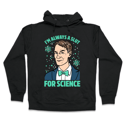 I'm Always A Slut For Science Hooded Sweatshirt