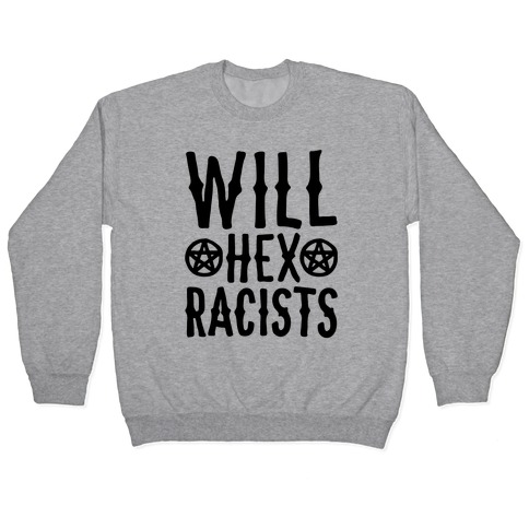 Will Hex Racists  Pullover