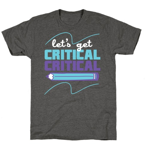 Let's Get Critical, Critical T-Shirt