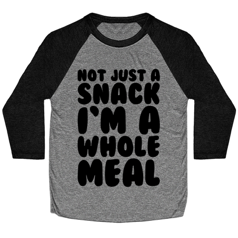 Not Just A Snack A Whole Meal Baseball Tee