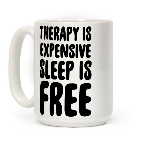 Therapy is Expensive - Sleep is Free Coffee Mug