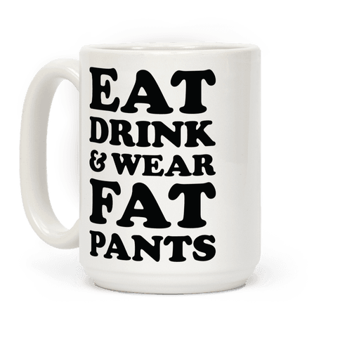 Eat Drink and Wear Fat Pants Coffee Mug