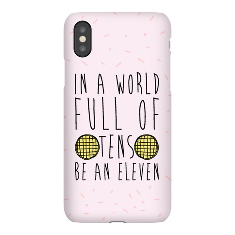 In A World Full of Tens Be An Eleven Phone Case