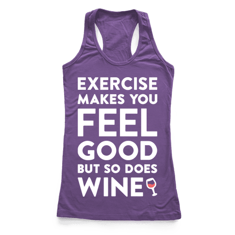 Exercise Makes You Feel Good But So Does Wine (White) Racerback Tank Top