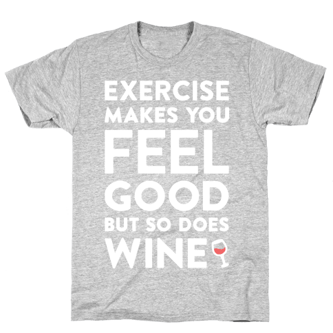 Exercise Makes You Feel Good But So Does Wine (White) Mens T-Shirt