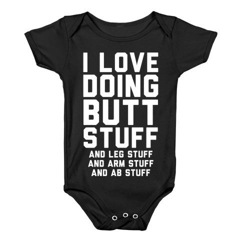 I Love Doing Butt Stuff and Leg Stuff And Arm Stuff and Ab Stuff Baby Onesy