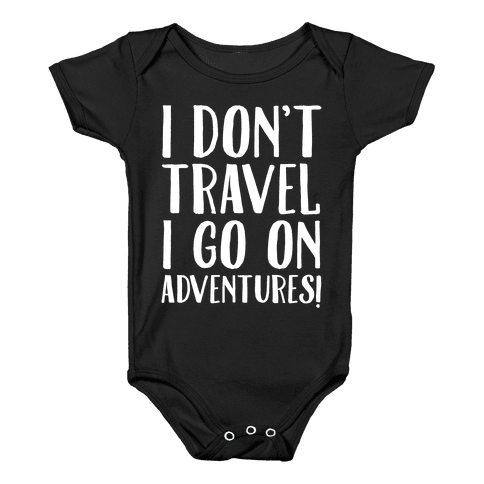 I Don't Travel I Go On Adventures White Print Baby Onesy