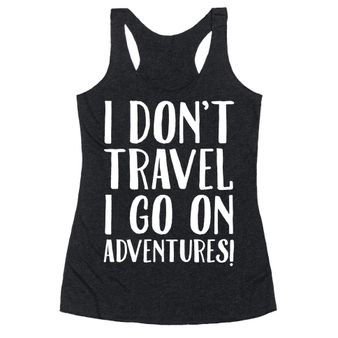 I Don't Travel I Go On Adventures White Print Racerback Tank Top