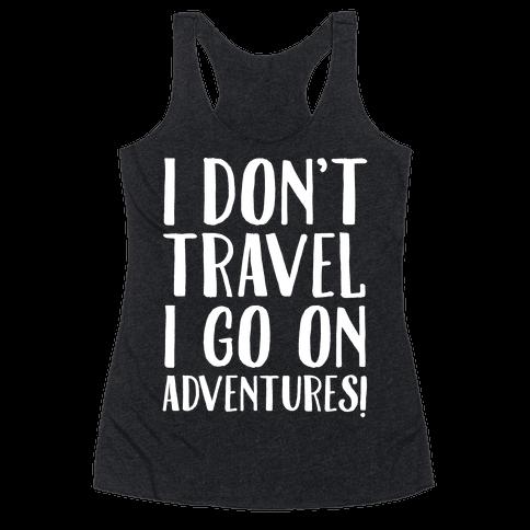 I Don't Travel I Go On Adventures White Print Racerback Tank Top