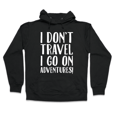 I Don't Travel I Go On Adventures White Print Hooded Sweatshirt