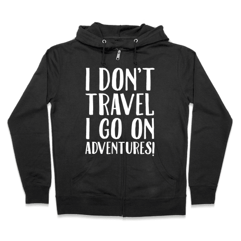 I Don't Travel I Go On Adventures White Print Zip Hoodie