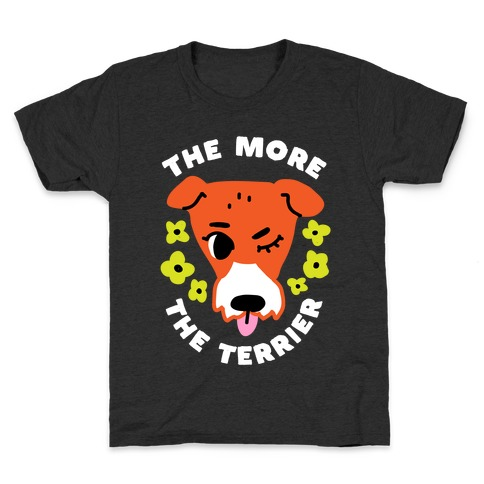 The More the Terrier Kids T-Shirt