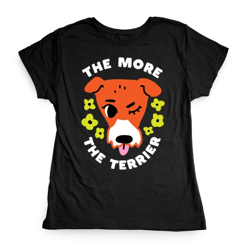 The More the Terrier Womens T-Shirt