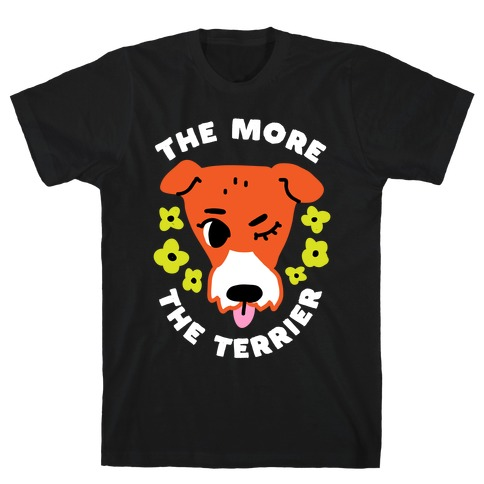 The More the Terrier T-Shirt