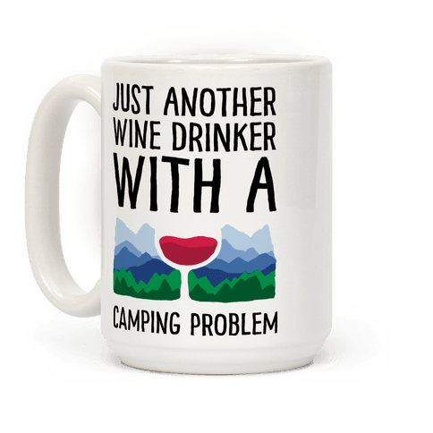 Just Another Wine Drinker With A Camping Problem Coffee Mug