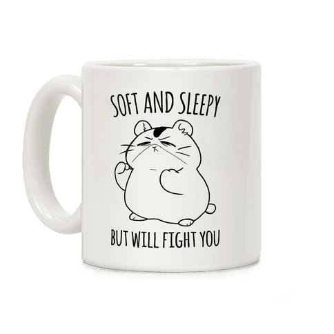 Soft and Sleepy, But Will Fight You Hamster Coffee Mug