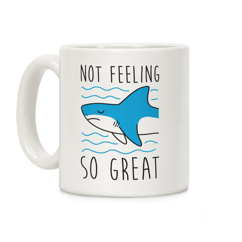 Not Feeling So Great Shark Coffee Mug