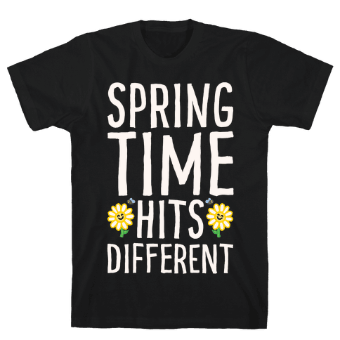 Spring Time Hits Different White Print Mens/Unisex T-Shirt